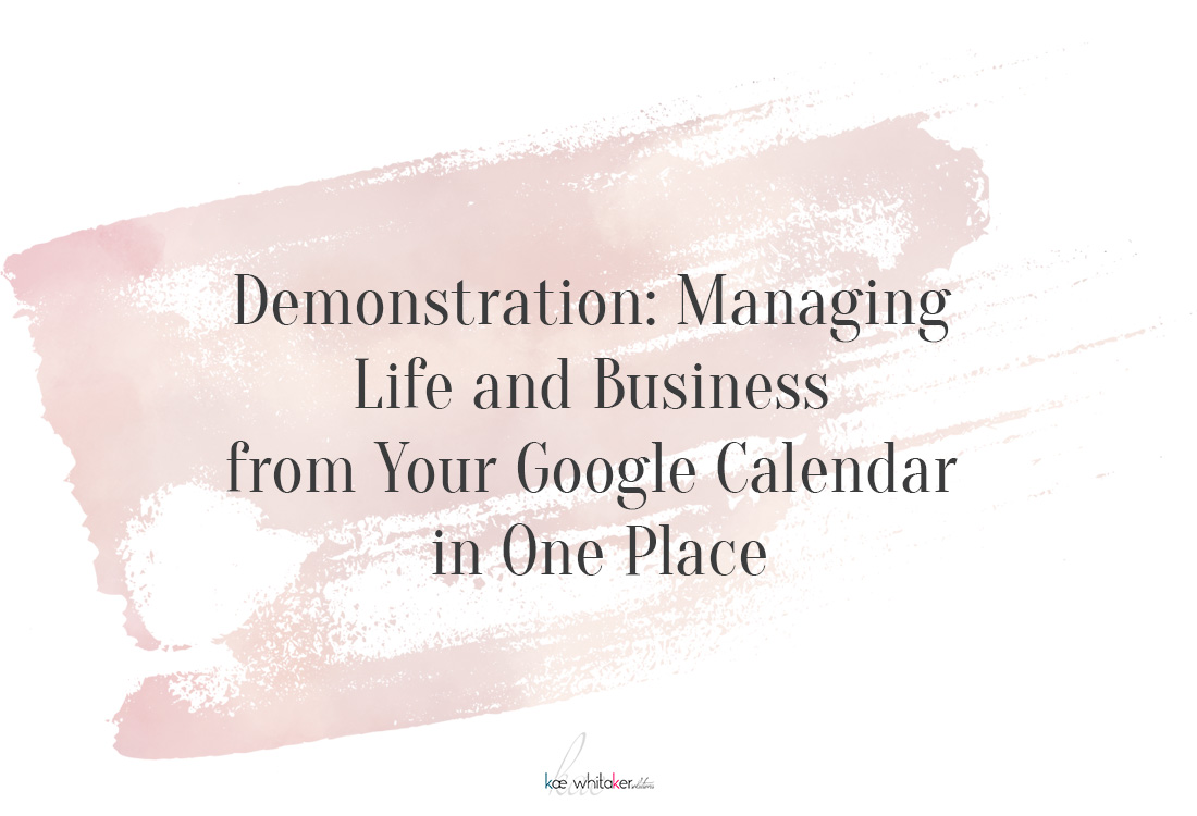 Demonstration - Managing Life and Business from Your Google Calendar in One Place